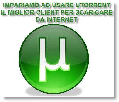 Scarica di tutto con uTorrent e Bit Che