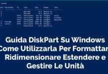 Guida DiskPart Su Windows: Come Utilizzarla Per Formattare Ridimensionare Estendere e Gestire Le Unità