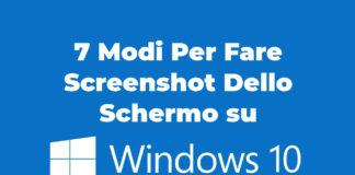 7 Modi Per Fare Screenshot Dello Schermo su Windows 10