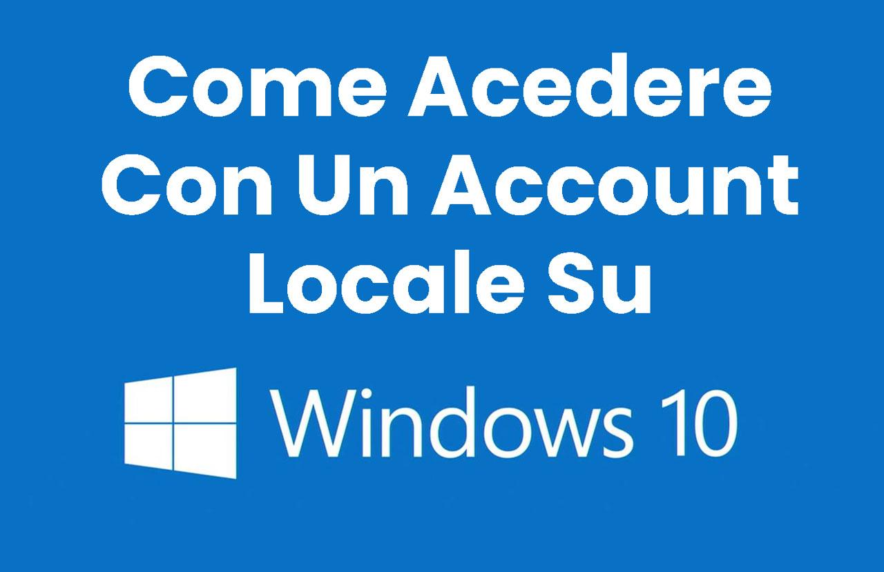 Come Accedere A Windows 10 Con Un Account Locale